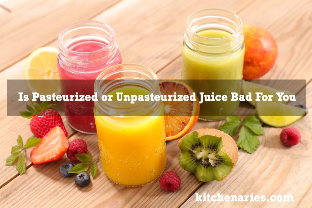 Is Pasteurized or Unpasteurized Juice Bad For You